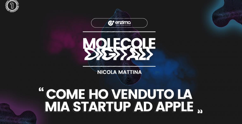 Come ho venduto la mia Startup ad Apple – Nicola Mattina | Molecole Digitali Ep.1