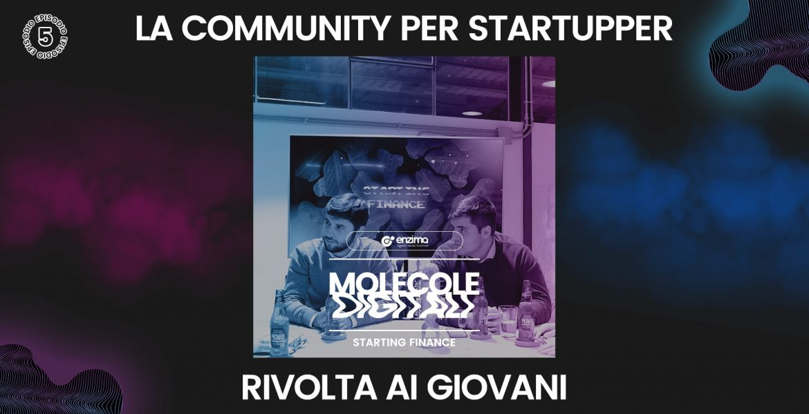 La community per startupper rivolta ai giovani – Starting Finance | Molecole Digitali Ep. 5