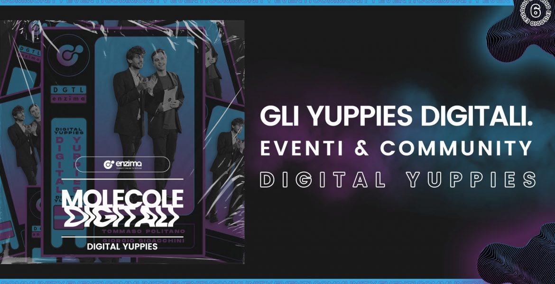 Digital Yuppies – Gli Yuppies Digitali. Eventi & Community | Molecole Digitali Ep. 6