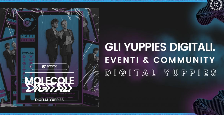 Gli Yuppies Digitali. Eventi & Community – Digital Yuppies | Molecole Digitali Ep. 6