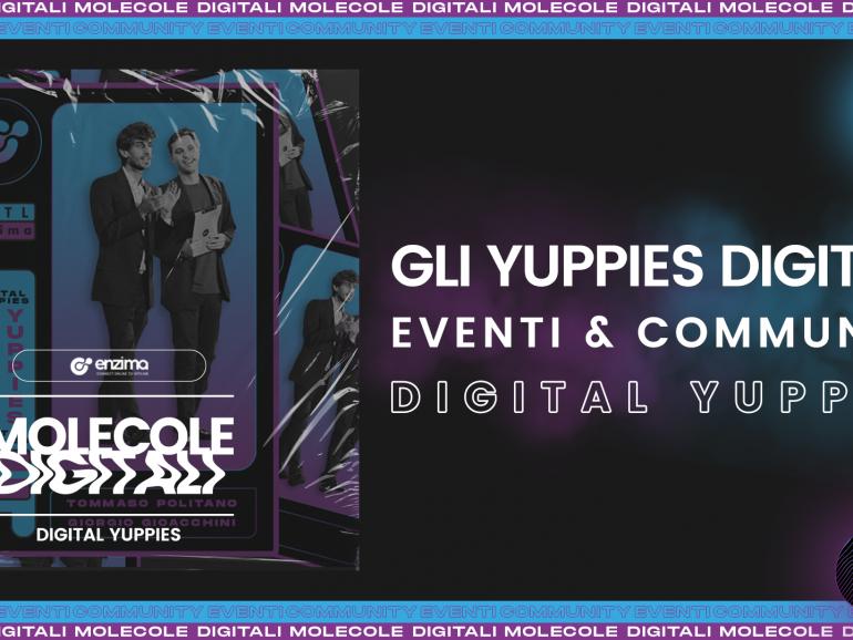 Gli Yuppies Digitali. Eventi & Community – Digital Yuppies   Molecole Digitali Ep. 6