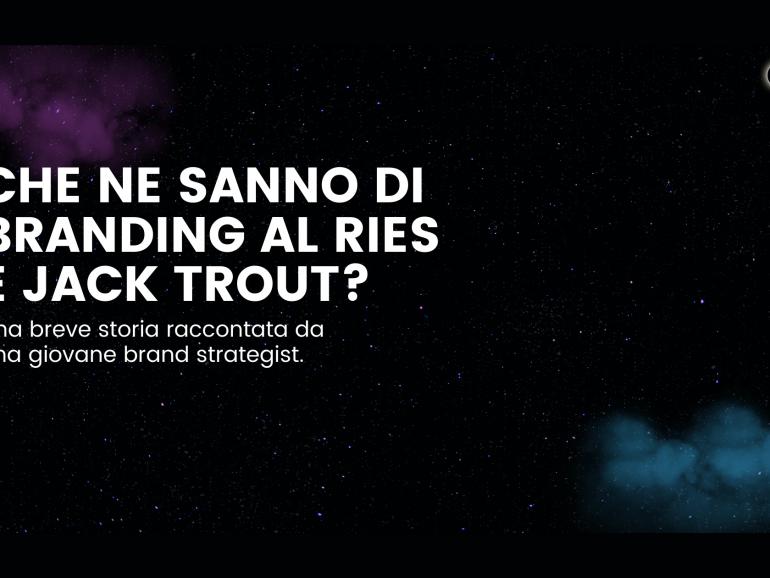 Che ne sanno di branding Al Ries e Jack Trout?