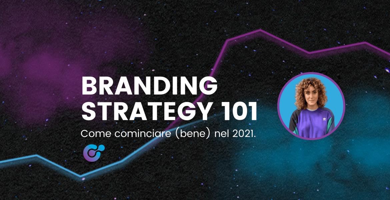 Branding strategy 101: come cominciare nel 2021