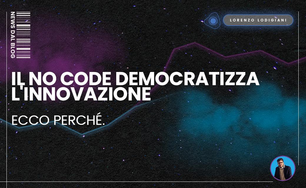 Il No Code democratizza l'innovazione