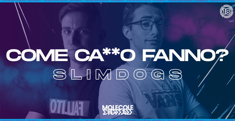Slim Dogs – Come ca**o fanno? | Ep. 18 Molecole Digitali